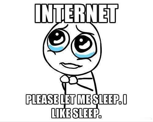 internet, let me sleep, i like sleep