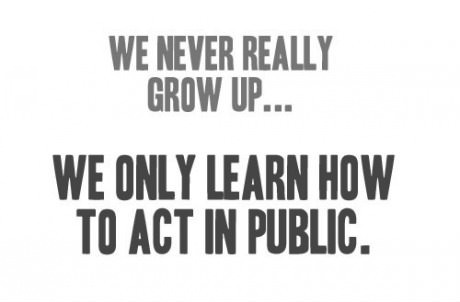 not growing up - learn to act in public